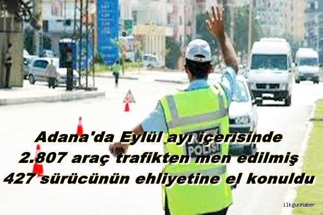 Adana'da Eylül ayı içerisinde  2.807 araç trafikten men edilmiş, 427 sürücünün ehliyetine el konuldu