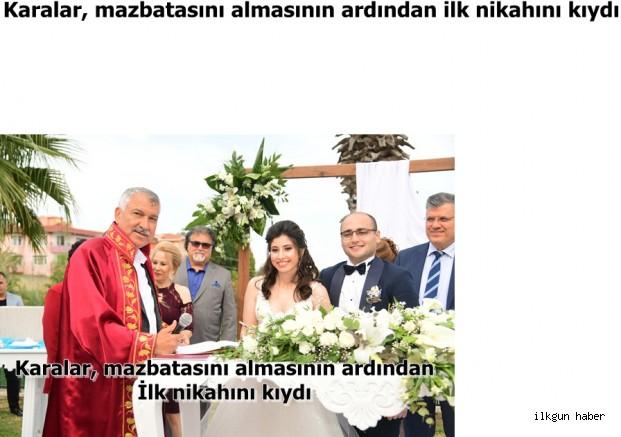 Karalar, mazbatasını almasının ardından ilk nikahını kıydı