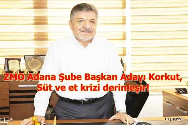 ZMO Adana Şube Başkan Adayı Korkut, Süt ve et krizi derinleşir !