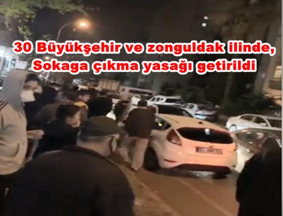30 Büyükşehir ve zonguldak ilinde,Sokaga çıkma yasağı getirildi