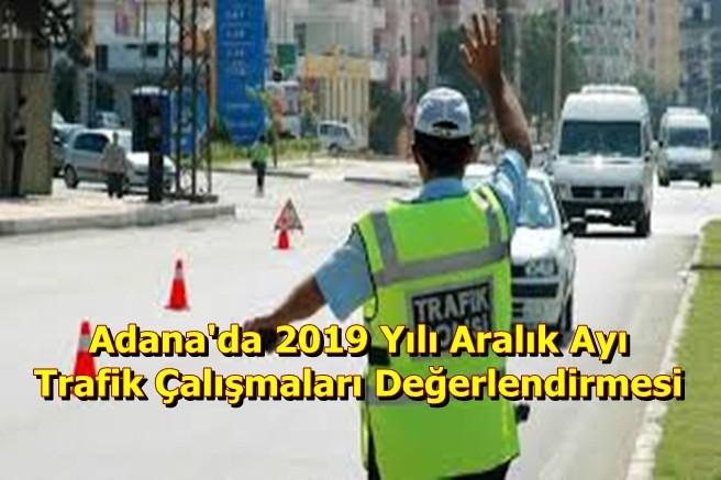 Adana'da 2019 Yılı Aralık Ayı Trafik Çalışmaları Değerlendirmesi