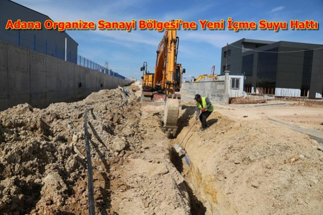 Adana Organize Sanayi Bölgesi'ne Yeni İçme Suyu Hattı