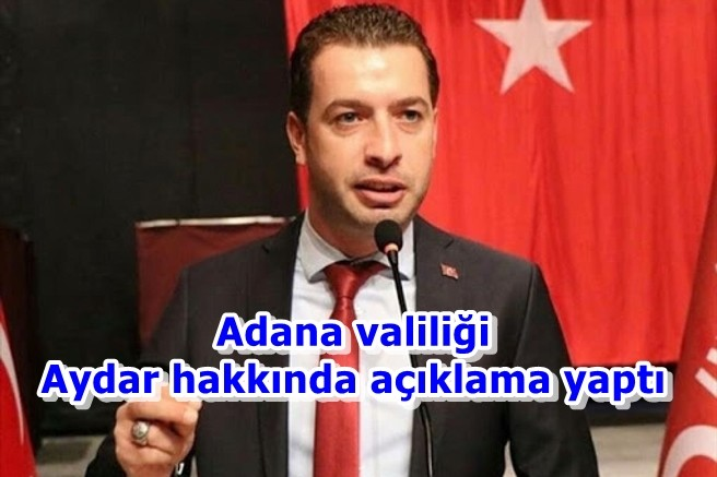 Adana valiliği Aydar hakkında açıklama yaptı