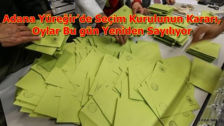 Adana Yüreğir'de Seçim Kurulunun Kararı, Oylar Bu gün Yeniden Sayılıyor