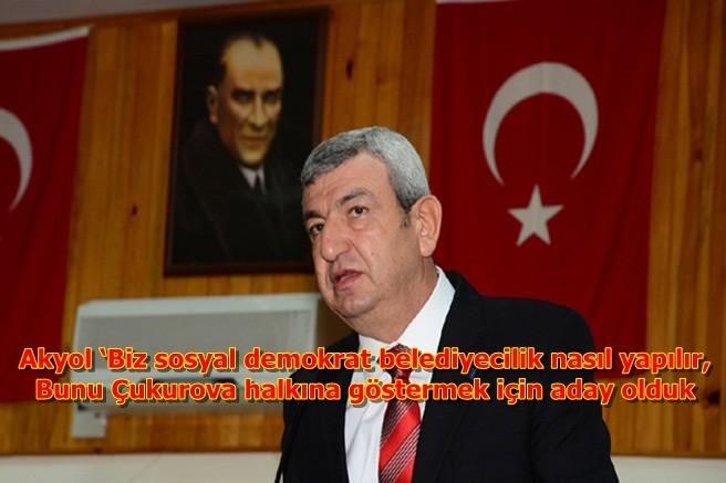 Akyol 'Biz sosyal demokrat belediyecilik nasıl yapılır, bunu Çukurova halkına göstermek için aday olduk
