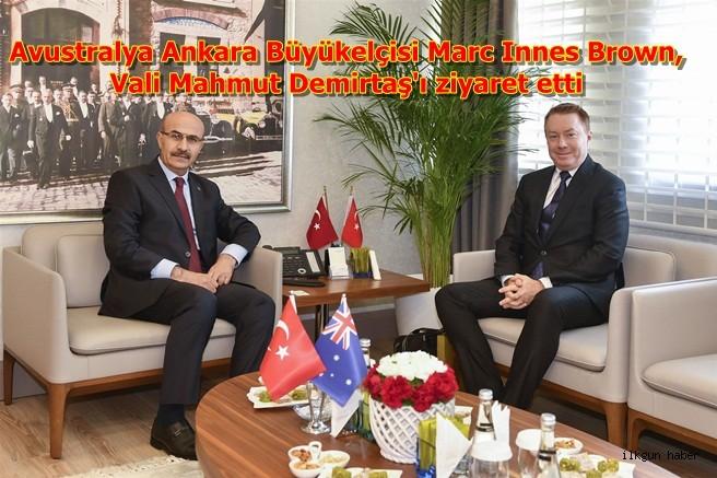 Avustralya Ankara Büyükelçisi Marc Innes Brown, Vali Mahmut Demirtaş'ı ziyaret etti