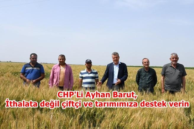 Barut, İthalata değil çiftçi ve tarımımıza destek verin