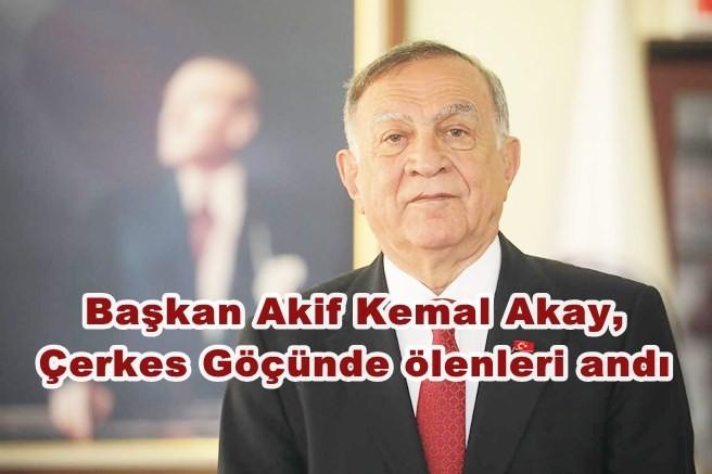 Başkan Akif Kemal Akay, Çerkes Göçünde ölenleri andı