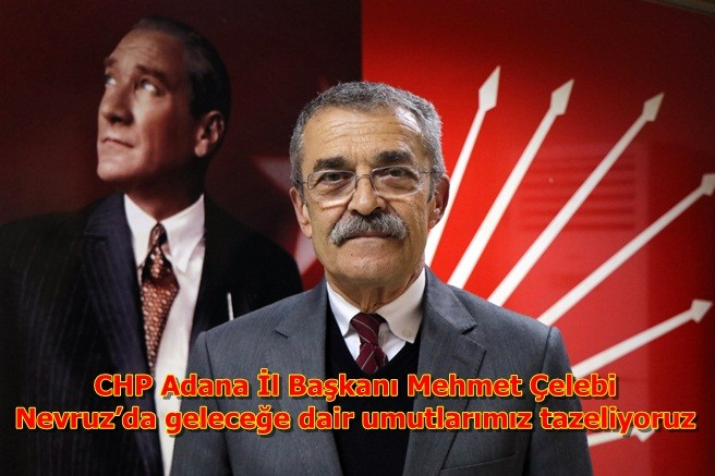 CHP Adana İl Başkanı Mehmet Çelebi,Nevruz'da geleceğe dair umutlarımız tazeliyoruz