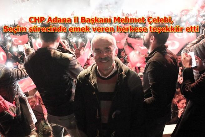 CHP Adana il Başkanı Mehmet Çelebi,Seçim sürecinde emek veren herkese teşekkür etti