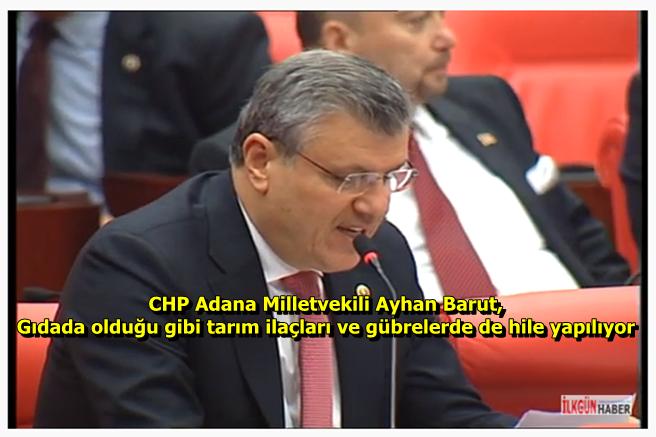 CHP Adana Milletvekili Ayhan Barut,Gıdada olduğu gibi tarım ilaçları ve gübrelerde de hile yapılıyor