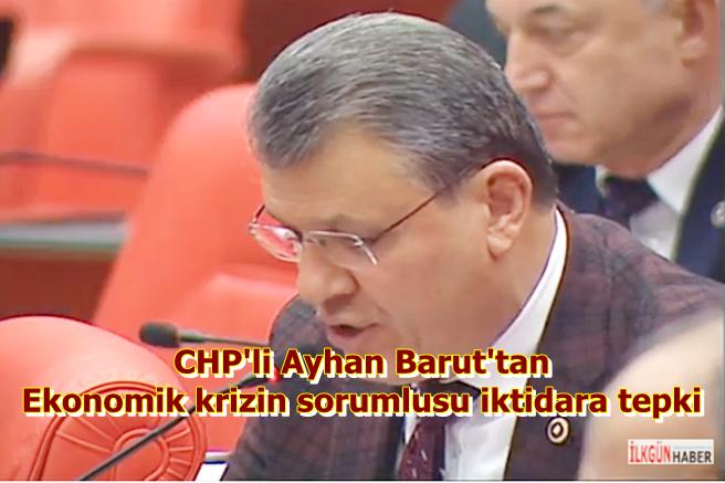 CHP'li Ayhan Barut'tan ekonomik krizin sorumlusu iktidara tepki
