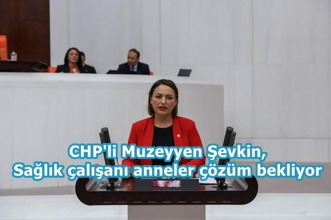 CHP'li Müzeyyen Şevkin, Sağlık çalışanı anneler çözüm bekliyor!