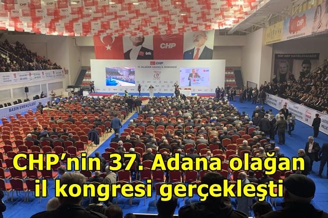 CHP'nin 37. Adana olağan il kongresi gerçekleşti