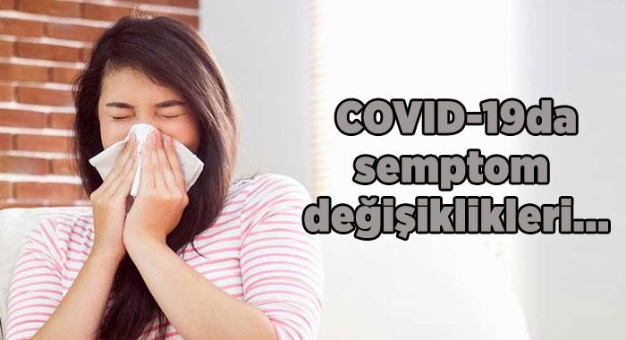 COVID-19'da semptom değişiklikleri