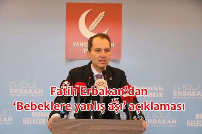 Fatih Erbakan'dan 'bebeklere yanlış aşı' açıklaması