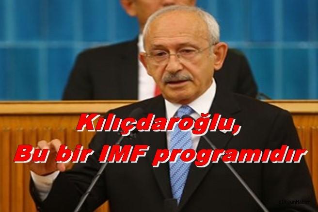 Kılıçdaroğlu, Bu bir IMF programıdır