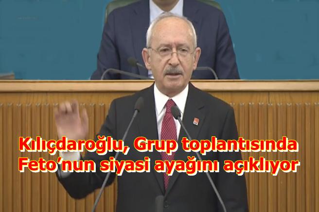 Kılıçdaroğlu, Grup toplantısında Feto'nun siyasi ayağını açıklıyor