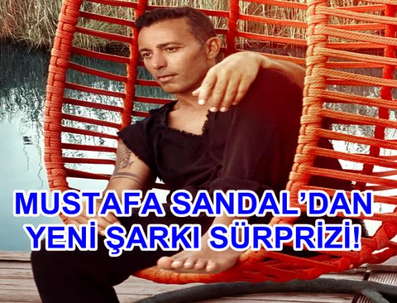 MUSTAFA SANDAL'DAN YENİ ŞARKI SÜRPRİZİ!
