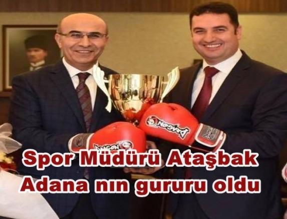 Spor il Müdürü Ataşbak Adana nın gururu oldu