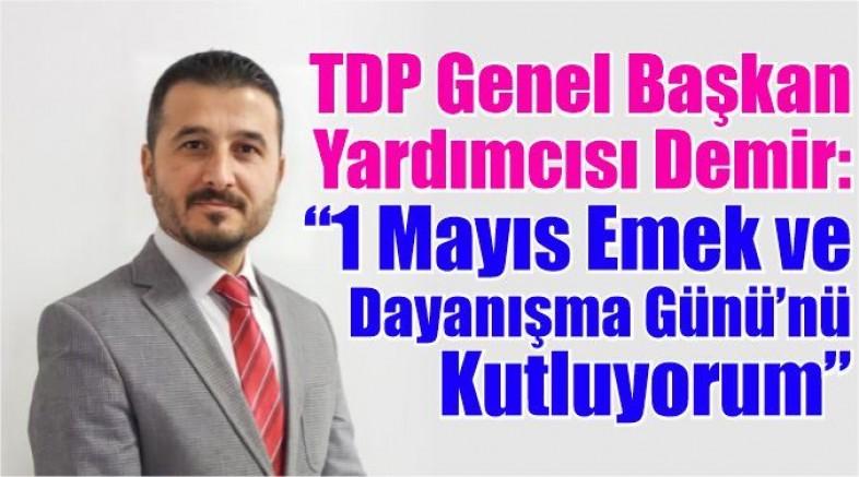 """TDP Genel Başkan Yardımcısı Demir:  """"1 Mayıs Emek ve Dayanışma Günü'nü Kutluyorum"""""""