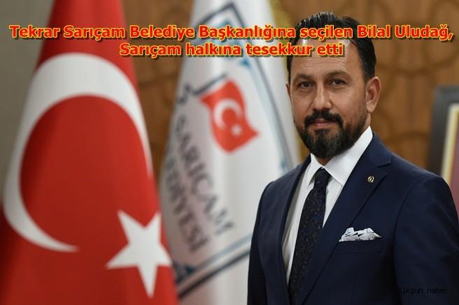 Tekrar Sarıçam Belediye Başkanlığına seçilen Bilal Uludağ, Sarıçam halkına tesekkur etti