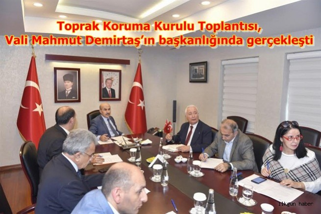 Toprak Koruma Kurulu Toplantısı,Vali Mahmut Demirtaş'ın başkanlığında gerçekleşti