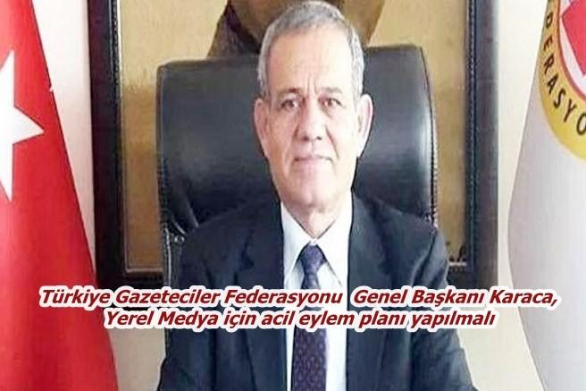 Türkiye Gazeteciler Federasyonu  Genel Başkanı Karaca, Yerel Medya için acil eylem planı yapılmalı
