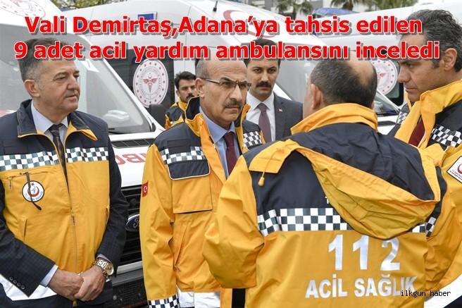 Vali Demirtaş,Adana'ya tahsis edilen 9 adet acil yardım ambulansını inceledi